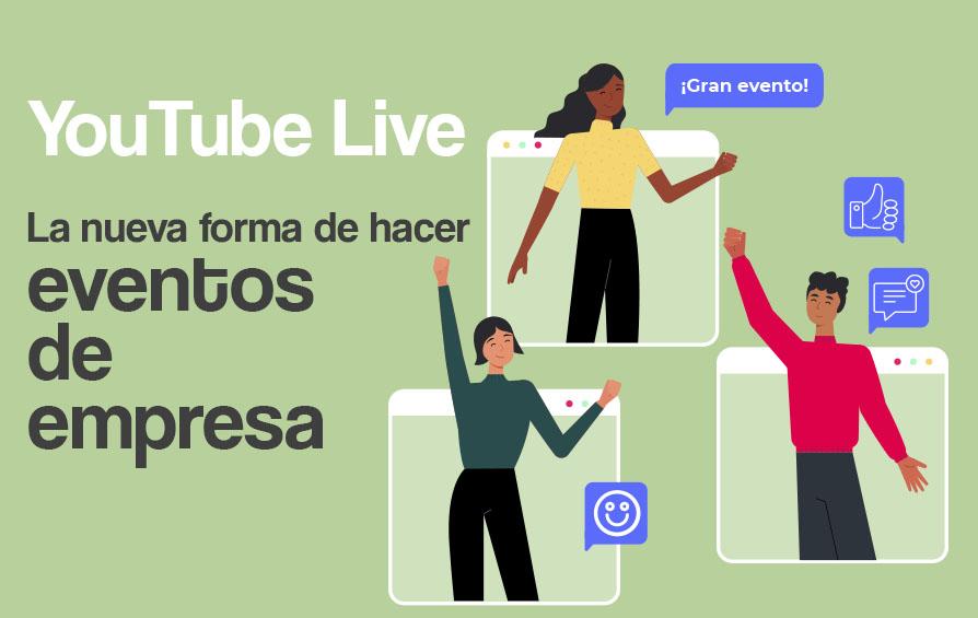 YouTube Live | La nueva forma de hacer eventos de empresa